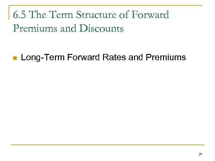 6. 5 The Term Structure of Forward Premiums and Discounts n Long-Term Forward Rates