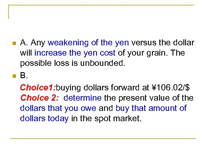 n n A. Any weakening of the yen versus the dollar will increase the