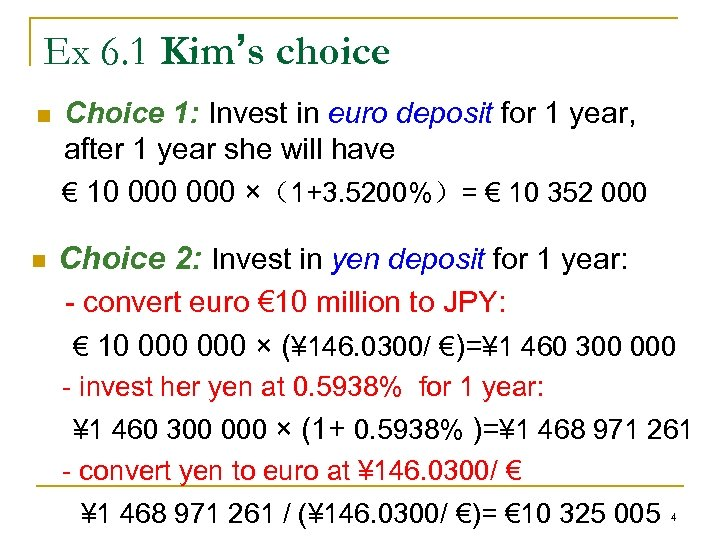 Ex 6. 1 Kim's choice n n Choice 1: Invest in euro deposit for
