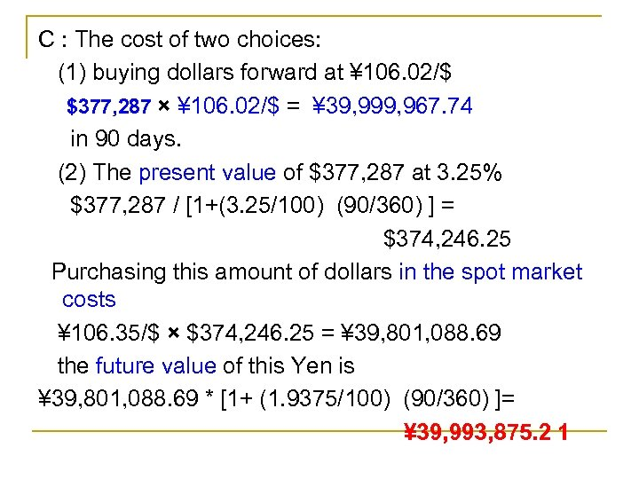 C : The cost of two choices: (1) buying dollars forward at ¥ 106.