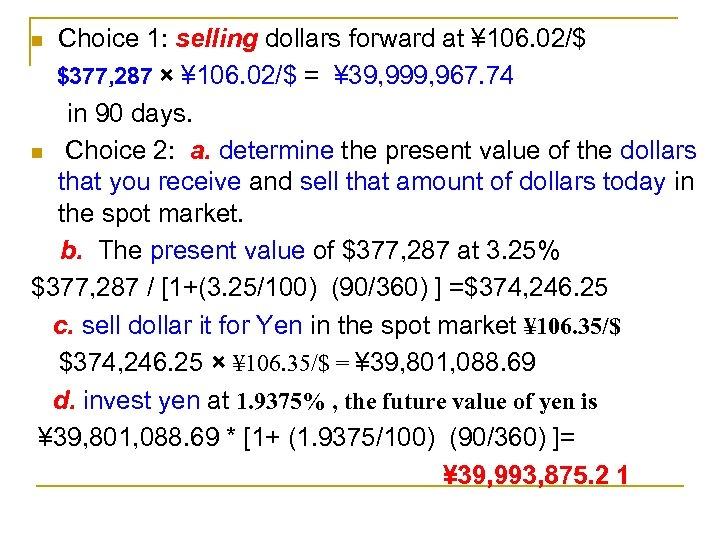Choice 1: selling dollars forward at ¥ 106. 02/$ $377, 287 × ¥ 106.