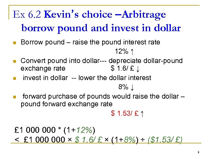 Ex 6. 2 Kevin's choice –Arbitrage borrow pound and invest in dollar n n