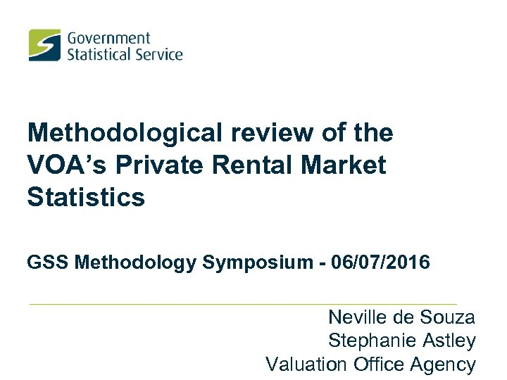 Methodological review of the VOA's Private Rental Market Statistics GSS Methodology Symposium - 06/07/2016