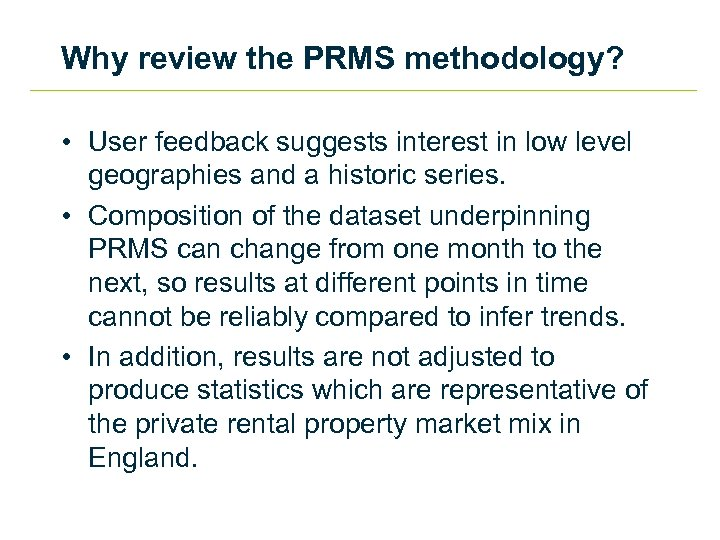Why review the PRMS methodology? • User feedback suggests interest in low level geographies