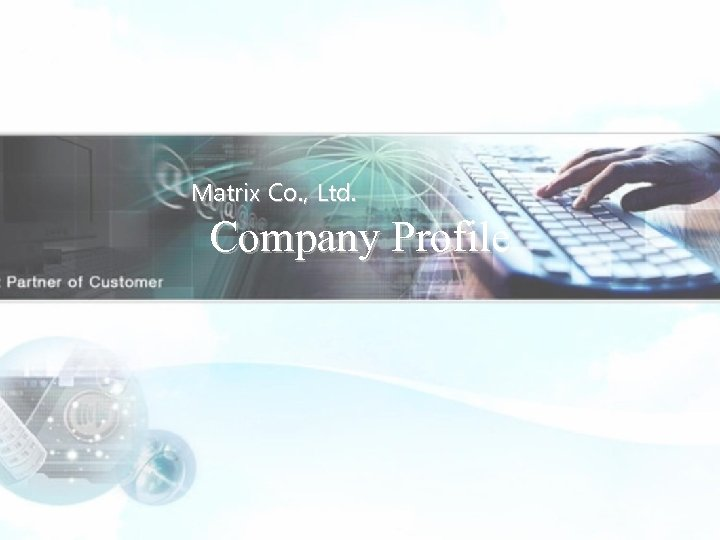 Matrix Co. , Ltd. Company Profile