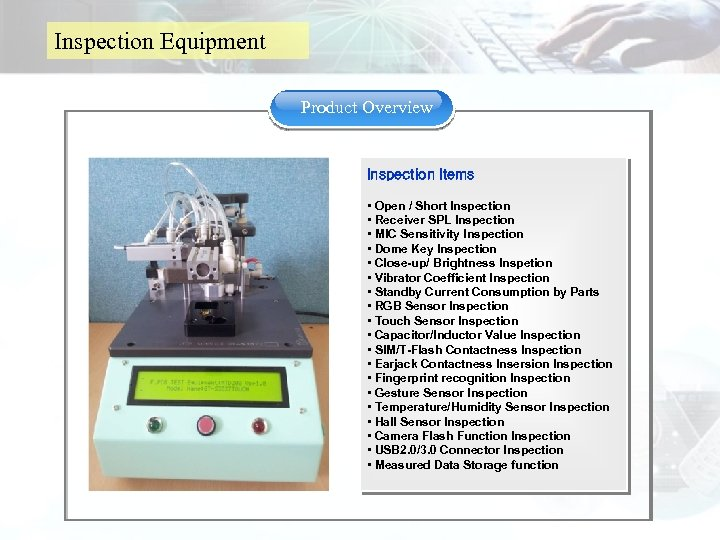 Inspection Equipment Product Overview Inspection Items • Open / Short Inspection • Receiver SPL