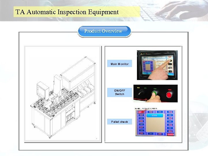 TA Automatic Inspection Equipment Product Overview Main Monitor ON/OFF Switch Pallet check