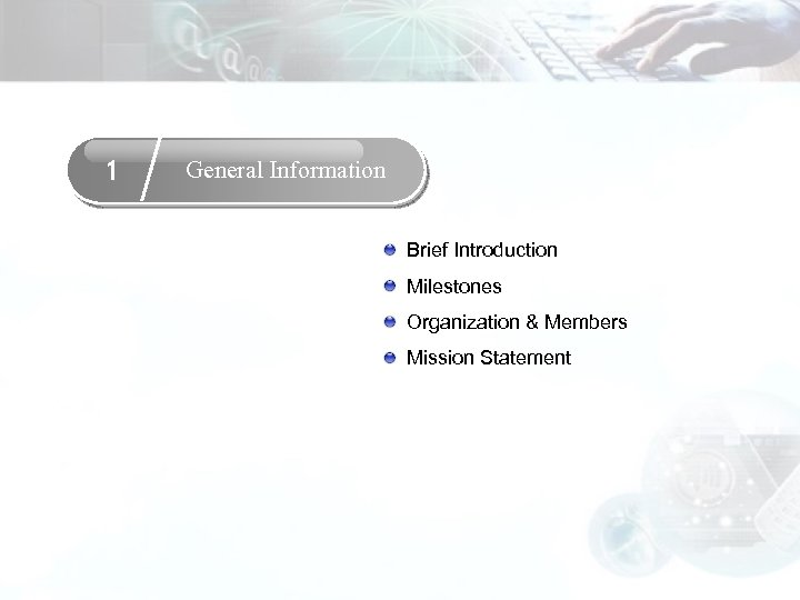 1 General Information Brief Introduction Milestones Organization & Members Mission Statement