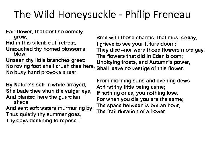The Wild Honeysuckle - Philip Freneau Fair flower, that dost so comely grow, Smit