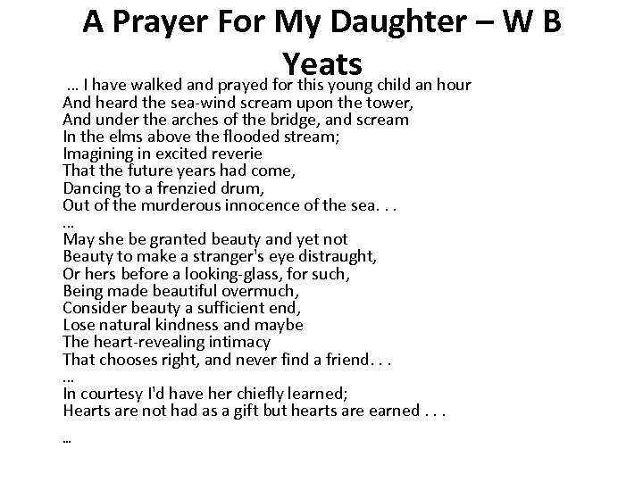 A Prayer For My Daughter – W B Yeats … I have walked and
