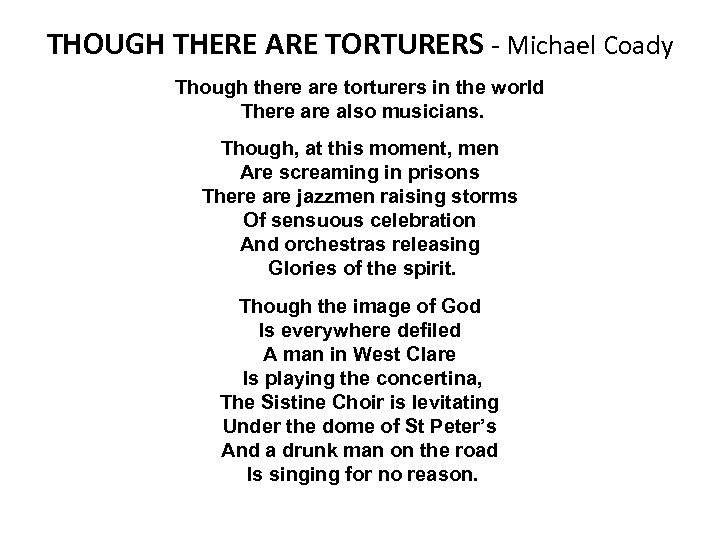 THOUGH THERE ARE TORTURERS - Michael Coady Though there are torturers in the world