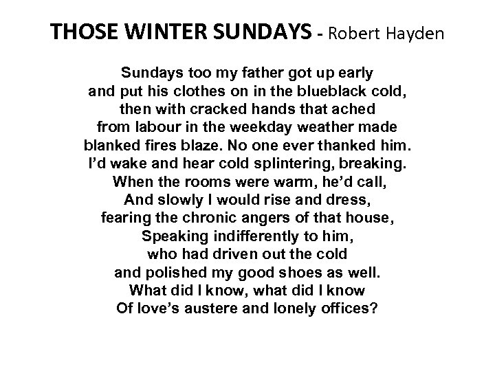 THOSE WINTER SUNDAYS - Robert Hayden Sundays too my father got up early and
