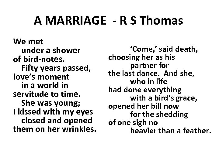 A MARRIAGE - R S Thomas We met under a shower of bird-notes. Fifty