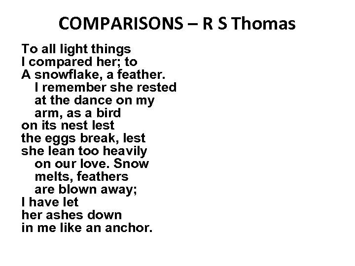 COMPARISONS – R S Thomas To all light things I compared her; to A