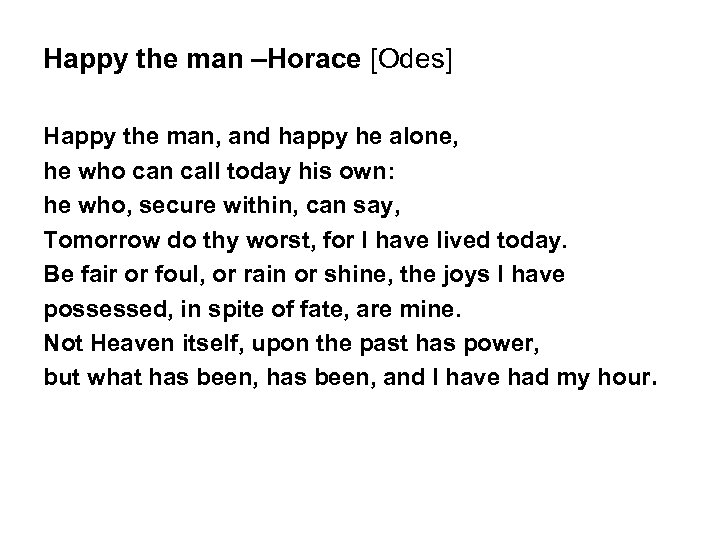 Happy the man –Horace [Odes] Happy the man, and happy he alone, he who
