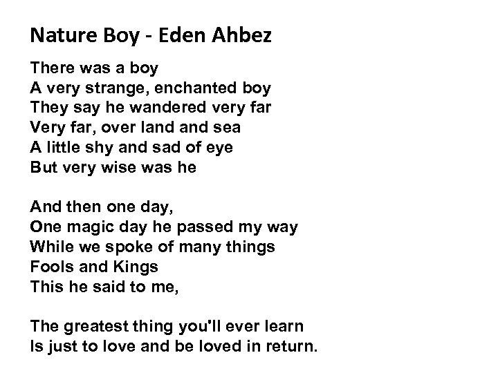 Nature Boy - Eden Ahbez There was a boy A very strange, enchanted boy