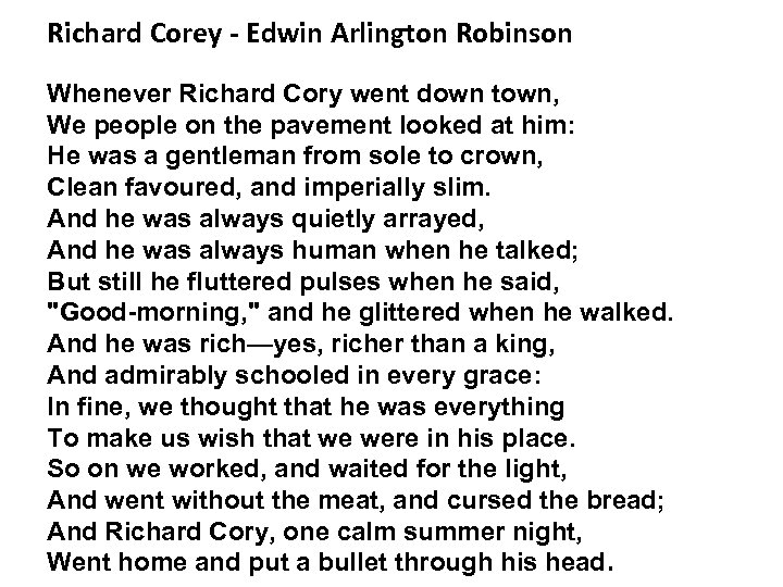 Richard Corey - Edwin Arlington Robinson Whenever Richard Cory went down town, We people