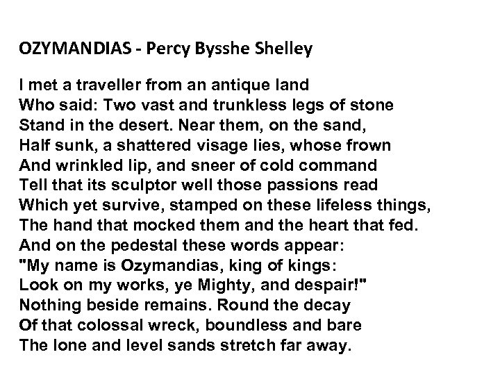 OZYMANDIAS - Percy Bysshe Shelley I met a traveller from an antique land Who