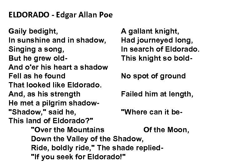 ELDORADO - Edgar Allan Poe Gaily bedight, A gallant knight, In sunshine and in