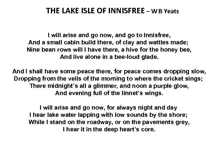 THE LAKE ISLE OF INNISFREE – W B Yeats I will arise and go