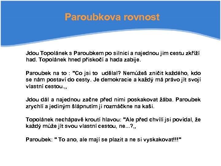Paroubkova rovnost Jdou Topolánek s Paroubkem po silnici a najednou jim cestu zkříží had.