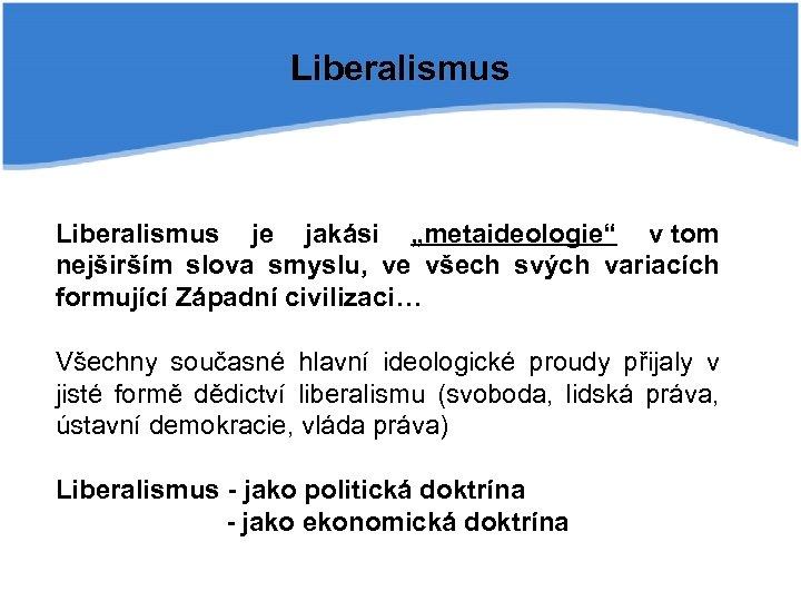 """Liberalismus je jakási """"metaideologie"""" v tom nejširším slova smyslu, ve všech svých variacích formující"""