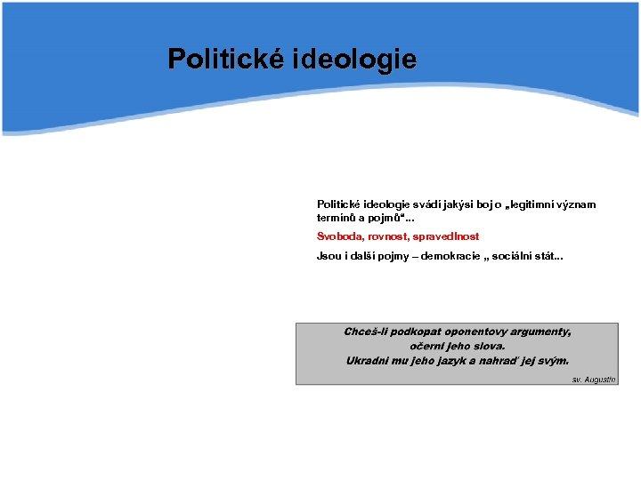 """Politické ideologie svádí jakýsi boj o """"legitimní význam termínů a pojmů"""". . . Svoboda,"""