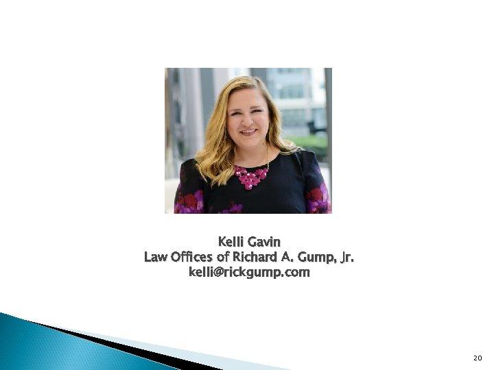 Kelli Gavin Law Offices of Richard A. Gump, Jr. kelli@rickgump. com 20