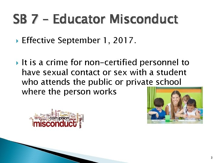 SB 7 – Educator Misconduct Effective September 1, 2017. It is a crime for
