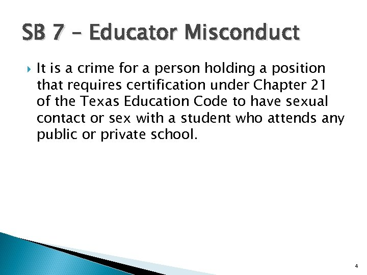 SB 7 – Educator Misconduct It is a crime for a person holding a