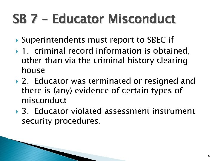 SB 7 – Educator Misconduct Superintendents must report to SBEC if 1. criminal record