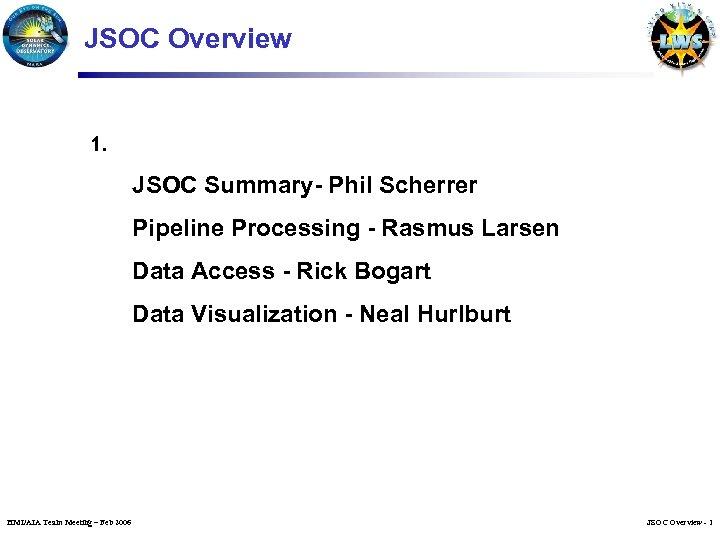 JSOC Overview 1. JSOC Summary- Phil Scherrer Pipeline Processing - Rasmus Larsen Data Access