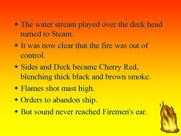 The water stream played over the deck head turned to Steam. It was