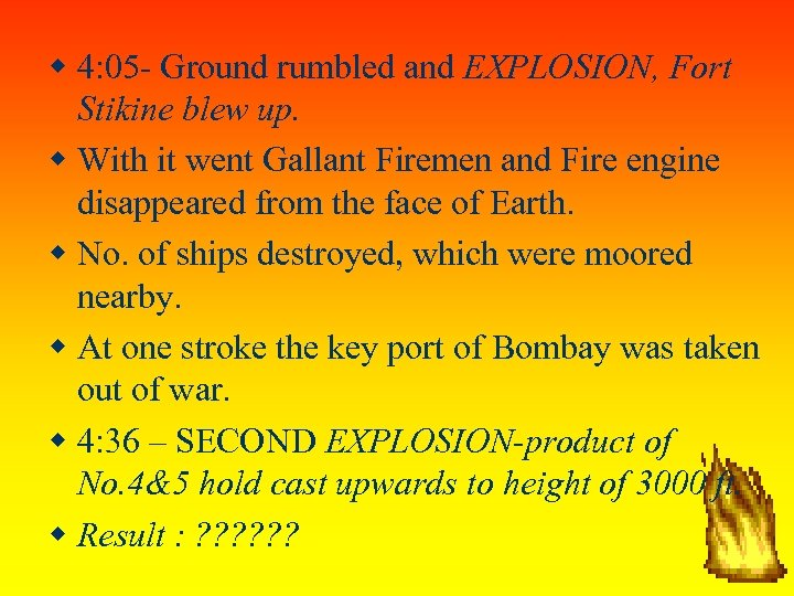 4: 05 - Ground rumbled and EXPLOSION, Fort Stikine blew up. With it