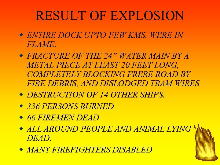 RESULT OF EXPLOSION ENTIRE DOCK UPTO FEW KMS. WERE IN FLAME. FRACTURE OF THE