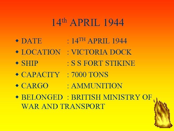 14 th APRIL 1944 DATE : 14 TH APRIL 1944 LOCATION : VICTORIA DOCK