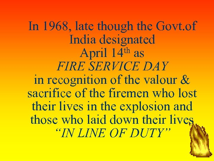 In 1968, late though the Govt. of India designated April 14 th as FIRE