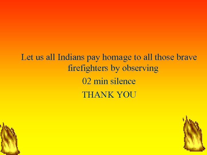 Let us all Indians pay homage to all those brave firefighters by observing 02