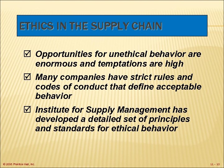 ETHICS IN THE SUPPLY CHAIN þ Opportunities for unethical behavior are enormous and temptations