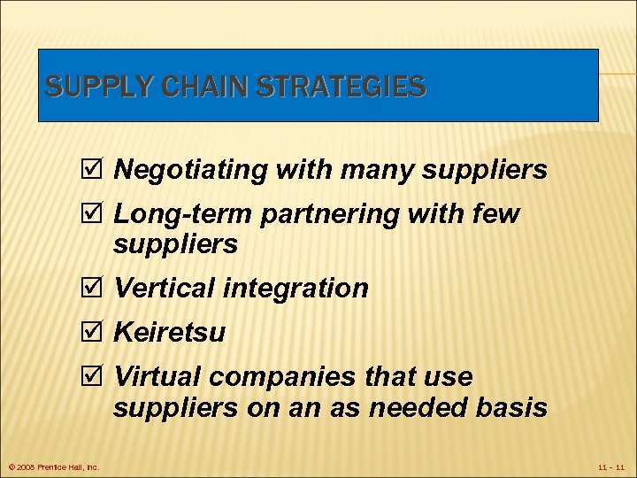 SUPPLY CHAIN STRATEGIES þ Negotiating with many suppliers þ Long-term partnering with few suppliers