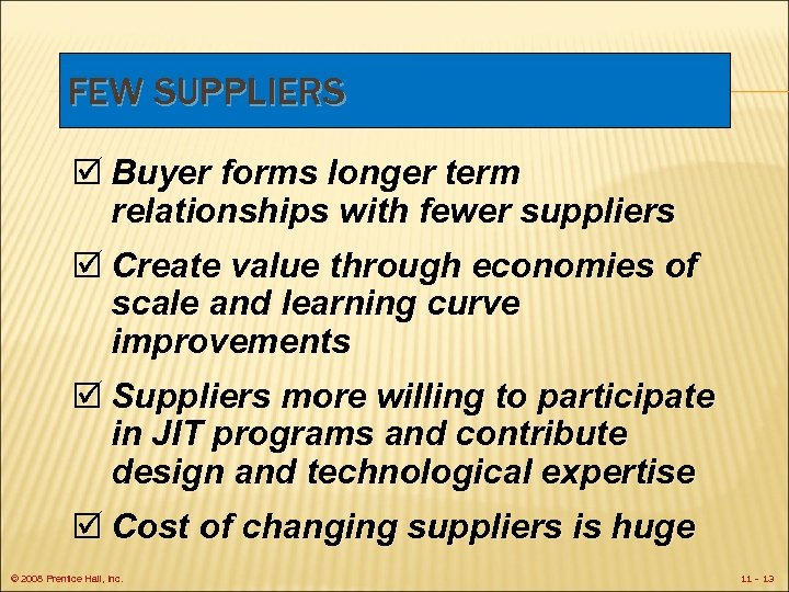 FEW SUPPLIERS þ Buyer forms longer term relationships with fewer suppliers þ Create value