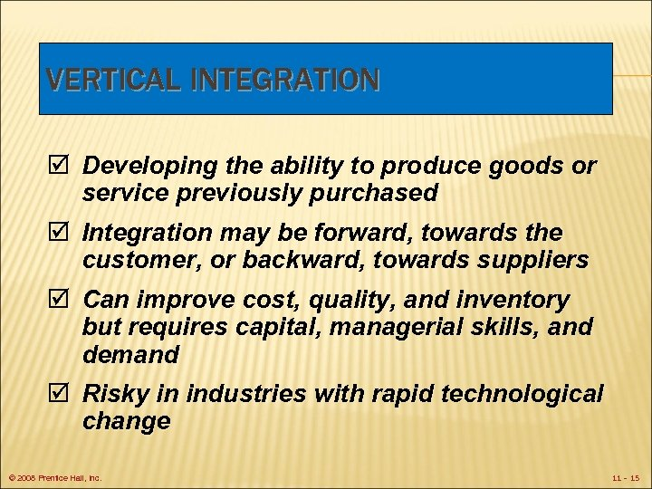 VERTICAL INTEGRATION þ Developing the ability to produce goods or service previously purchased þ