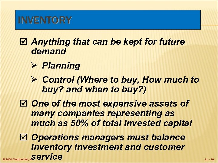 INVENTORY þ Anything that can be kept for future demand Ø Planning Ø Control