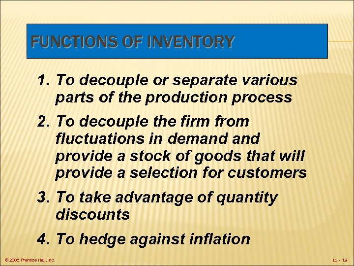 FUNCTIONS OF INVENTORY 1. To decouple or separate various parts of the production process