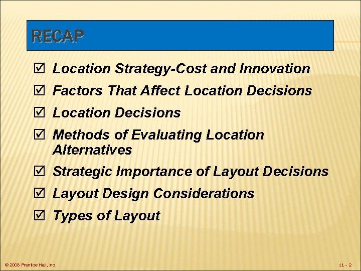RECAP þ Location Strategy-Cost and Innovation þ Factors That Affect Location Decisions þ Methods