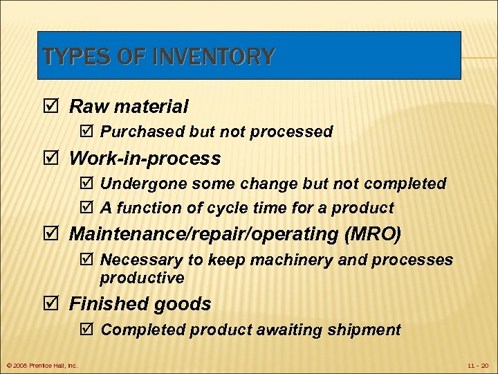 TYPES OF INVENTORY þ Raw material þ Purchased but not processed þ Work-in-process þ