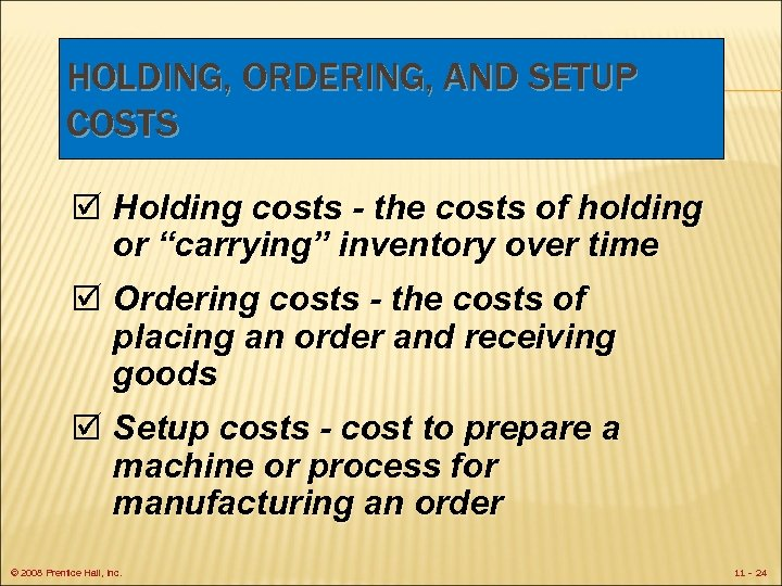 HOLDING, ORDERING, AND SETUP COSTS þ Holding costs - the costs of holding or