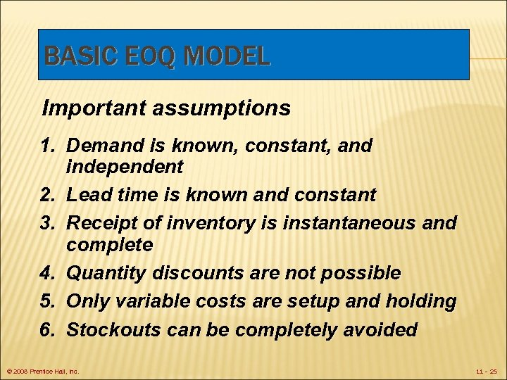 BASIC EOQ MODEL Important assumptions 1. Demand is known, constant, and independent 2. Lead