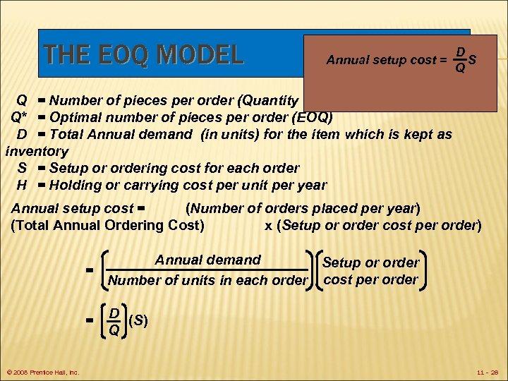 THE EOQ MODEL Annual setup cost = D S Q Q = Number of