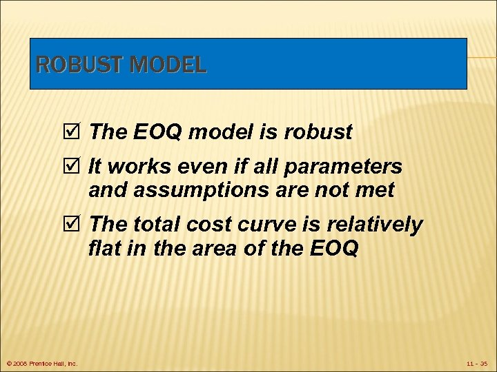 ROBUST MODEL þ The EOQ model is robust þ It works even if all